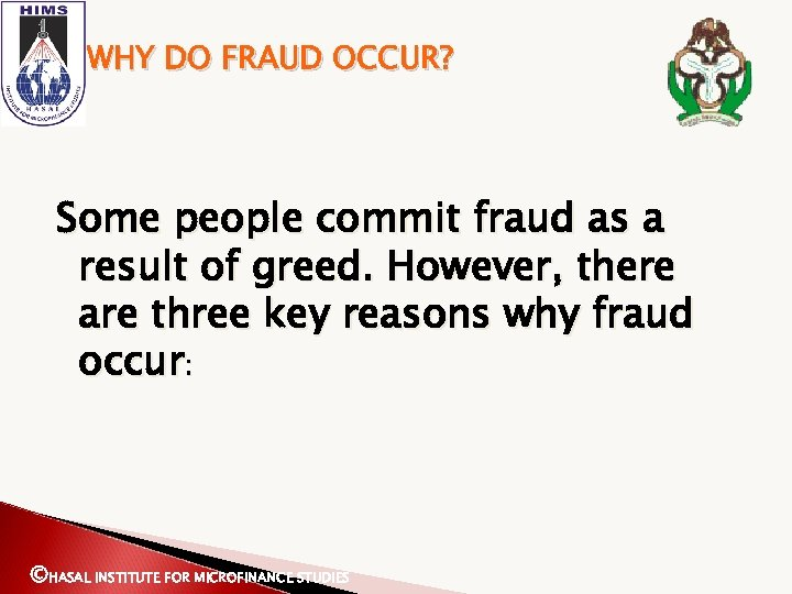WHY DO FRAUD OCCUR? Some people commit fraud as a result of greed. However,