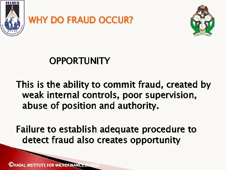 WHY DO FRAUD OCCUR? OPPORTUNITY This is the ability to commit fraud, created by