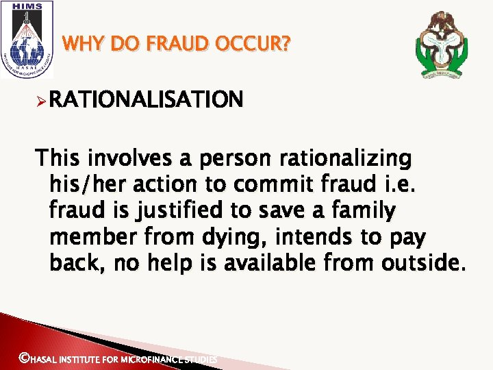 WHY DO FRAUD OCCUR? Ø RATIONALISATION This involves a person rationalizing his/her action to