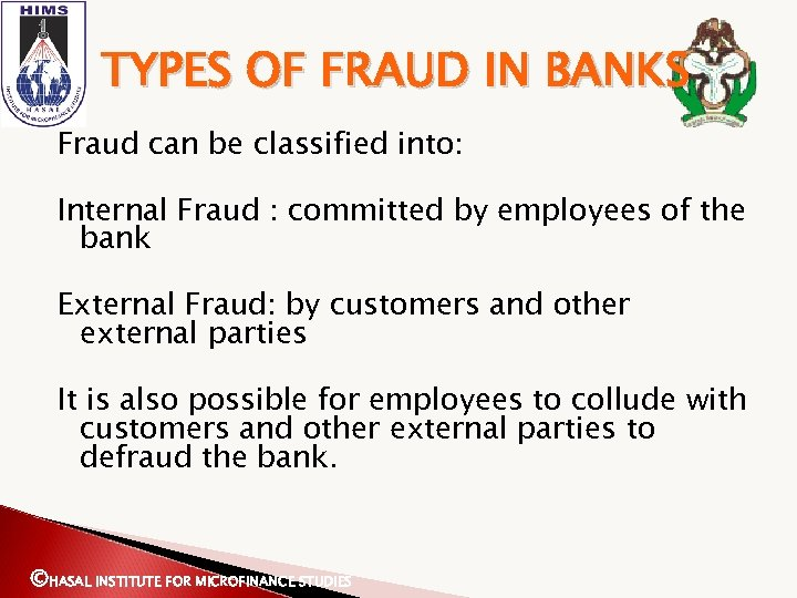 TYPES OF FRAUD IN BANKS Fraud can be classified into: Internal Fraud : committed