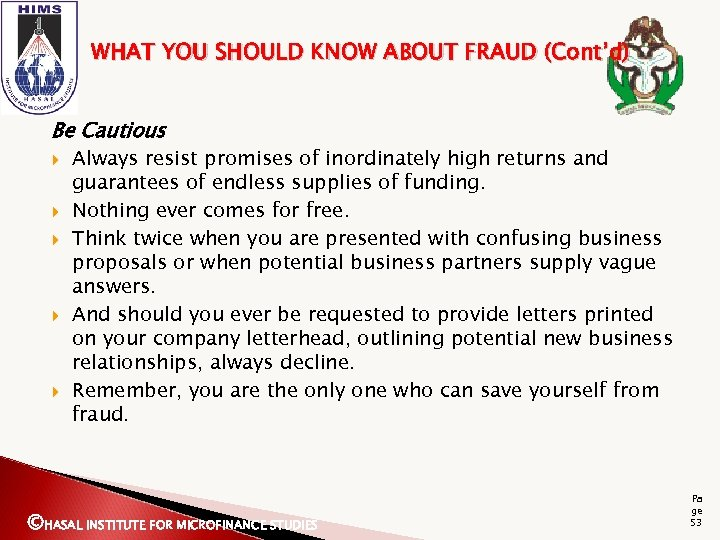 WHAT YOU SHOULD KNOW ABOUT FRAUD (Cont'd) Be Cautious Always resist promises of inordinately