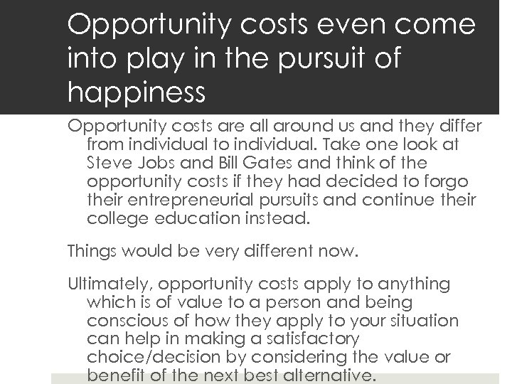 Opportunity costs even come into play in the pursuit of happiness Opportunity costs are