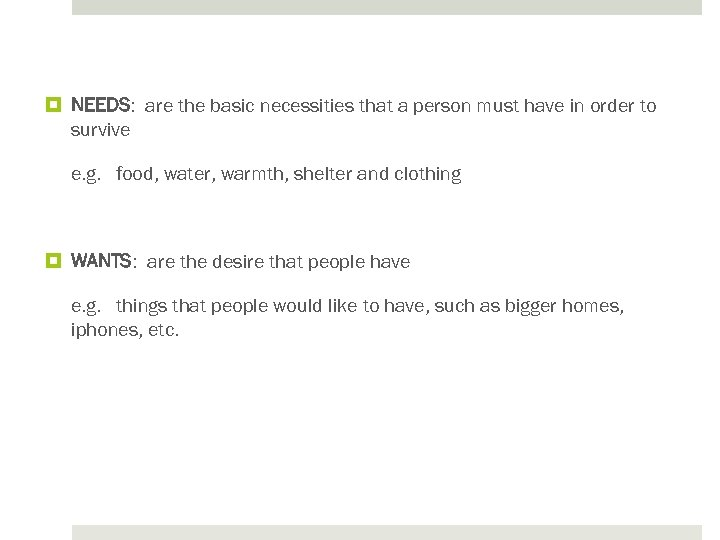 NEEDS: are the basic necessities that a person must have in order to