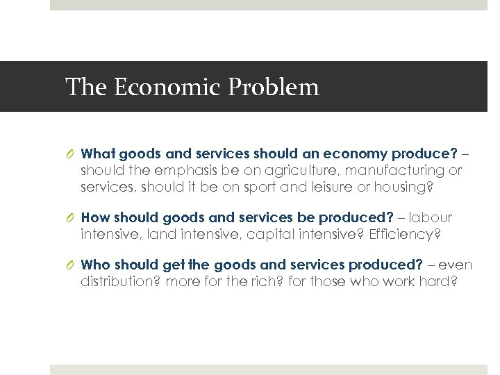The Economic Problem O What goods and services should an economy produce? – should