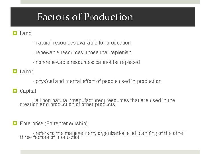 Factors of Production Land - natural resources available for production - renewable resources: those