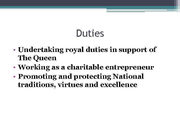 Duties • Undertaking royal duties in support of The Queen • Working as a