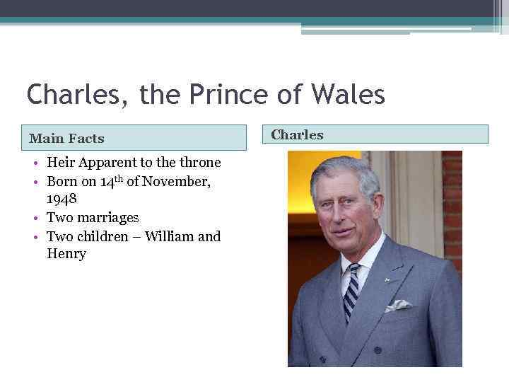 Charles, the Prince of Wales Main Facts • Heir Apparent to the throne •