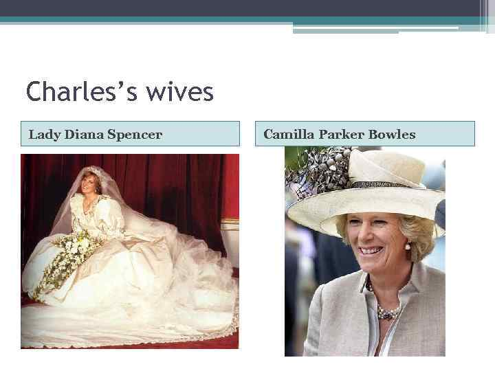 Charles's wives Lady Diana Spencer Camilla Parker Bowles