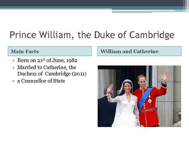 Prince William, the Duke of Cambridge Main Facts • Born on 21 st of