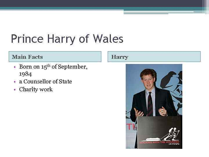 Prince Harry of Wales Main Facts • Born on 15 th of September, 1984