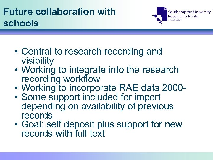 Future collaboration with schools • Central to research recording and visibility • Working to
