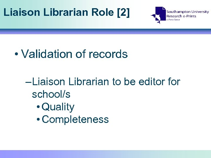 Liaison Librarian Role [2] • Validation of records – Liaison Librarian to be editor