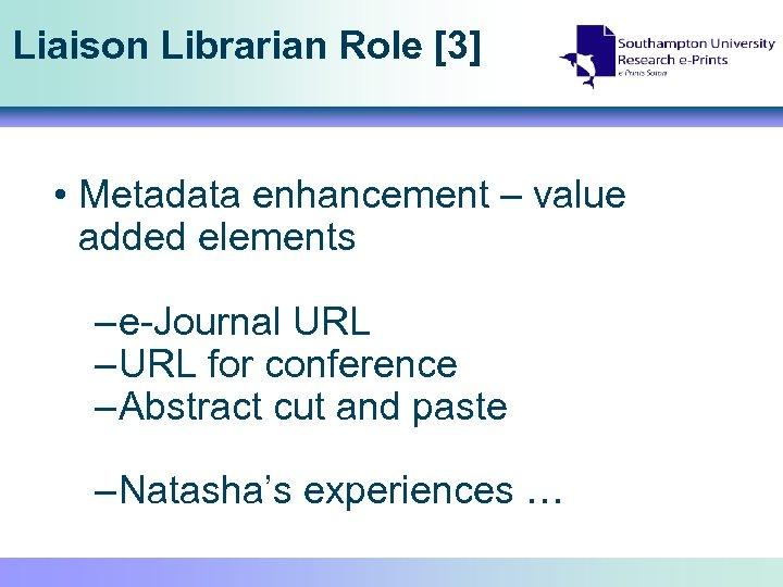 Liaison Librarian Role [3] • Metadata enhancement – value added elements – e-Journal URL