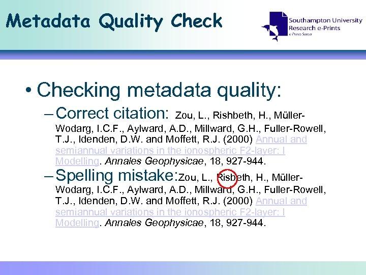 Metadata Quality Check • Checking metadata quality: – Correct citation: Zou, L. , Rishbeth,