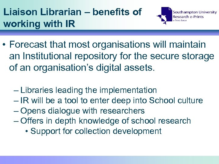 Liaison Librarian – benefits of working with IR • Forecast that most organisations will