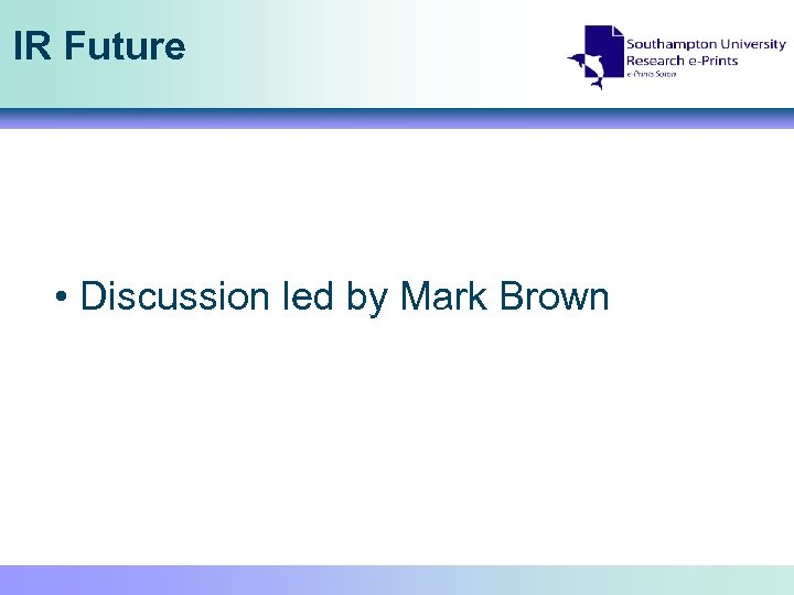 IR Future • Discussion led by Mark Brown