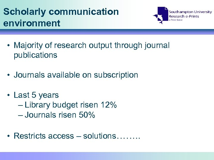 Scholarly communication environment • Majority of research output through journal publications • Journals available