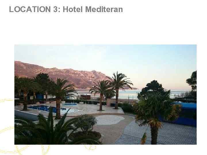 LOCATION 3: Hotel Mediteran