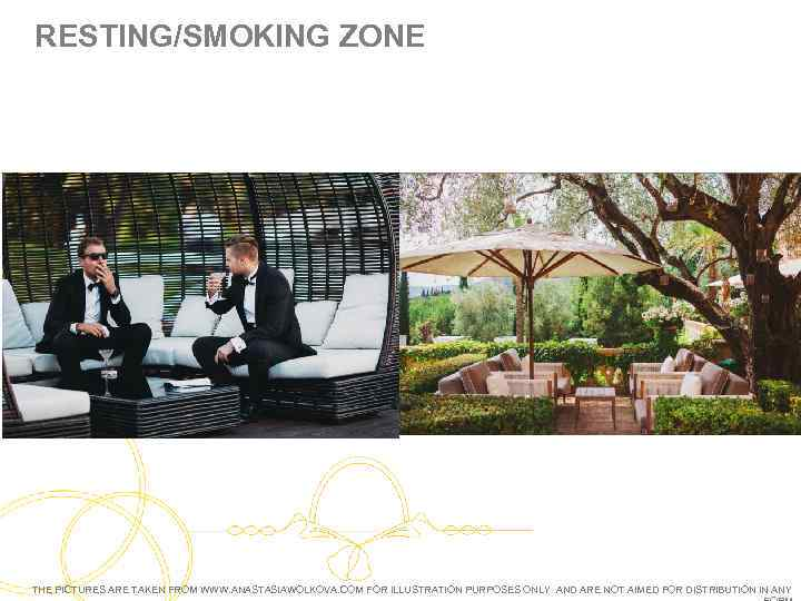 RESTING/SMOKING ZONE THE PICTURES ARE TAKEN FROM WWW. ANASTASIAWOLKOVA. COM FOR ILLUSTRATION PURPOSES ONLY