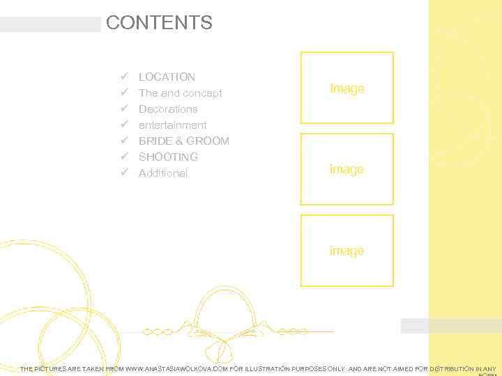 CONTENTS ü ü ü ü LOCATION The and concept Decorations entertainment BRIDE & GROOM