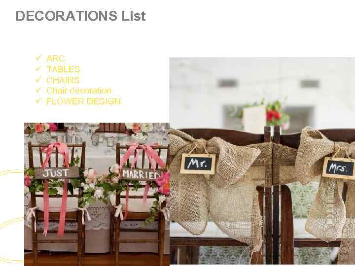 DECORATIONS List ü ü ü ARC TABLES CHAIRS Chair decoration FLOWER DESIGN
