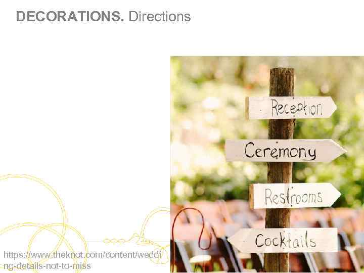 DECORATIONS. Directions https: //www. theknot. com/content/weddi ng-details-not-to-miss