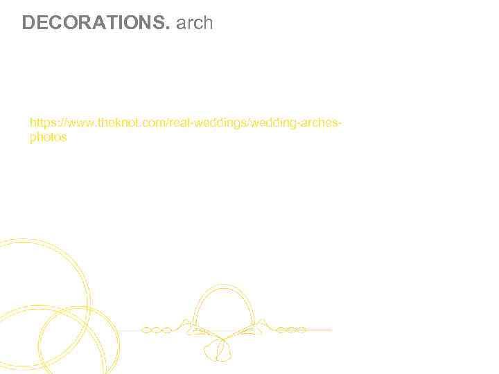 DECORATIONS. arch https: //www. theknot. com/real-weddings/wedding-archesphotos
