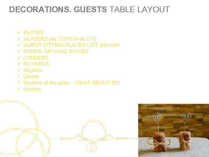 DECORATIONS. GUESTS TABLE LAYOUT ü ü ü ü ü PLATES GLASSES (ALCO/NON-ALCO) GUEST SITTING