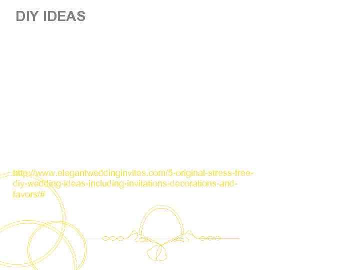DIY IDEAS http: //www. elegantweddinginvites. com/5 -original-stress-freediy-wedding-ideas-including-invitations-decorations-andfavors/#
