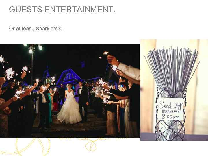 GUESTS ENTERTAINMENT. Or at least, Sparklers? . .