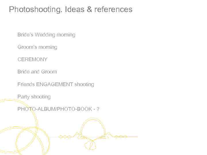 Photoshooting. Ideas & references Bride's Wedding morning Groom's morning CEREMONY Bride and Groom Friends