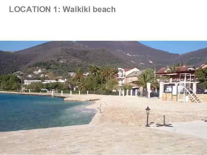 LOCATION 1: Waikiki beach THE PICTURES ARE TAKEN FROM WWW. ANASTASIAWOLKOVA. COM FOR ILLUSTRATION