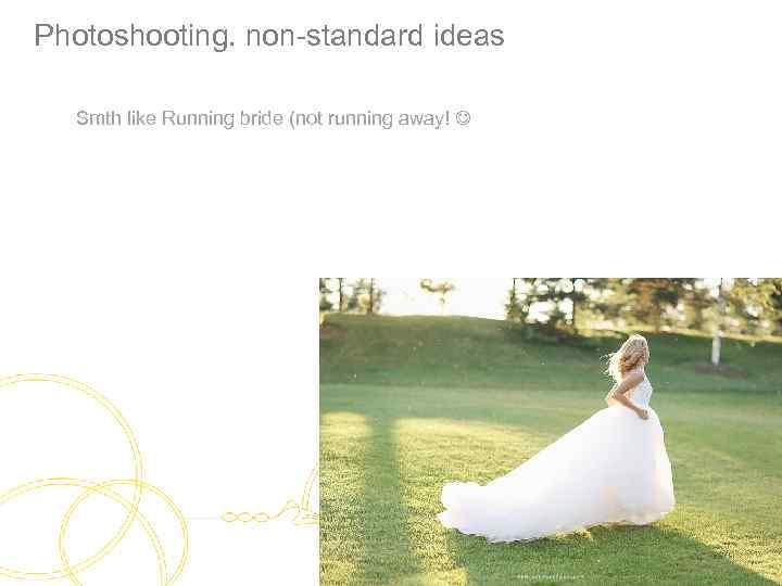 Photoshooting. non-standard ideas Smth like Running bride (not running away!