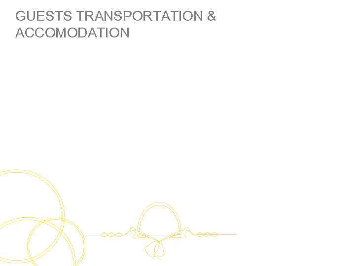 GUESTS TRANSPORTATION & ACCOMODATION
