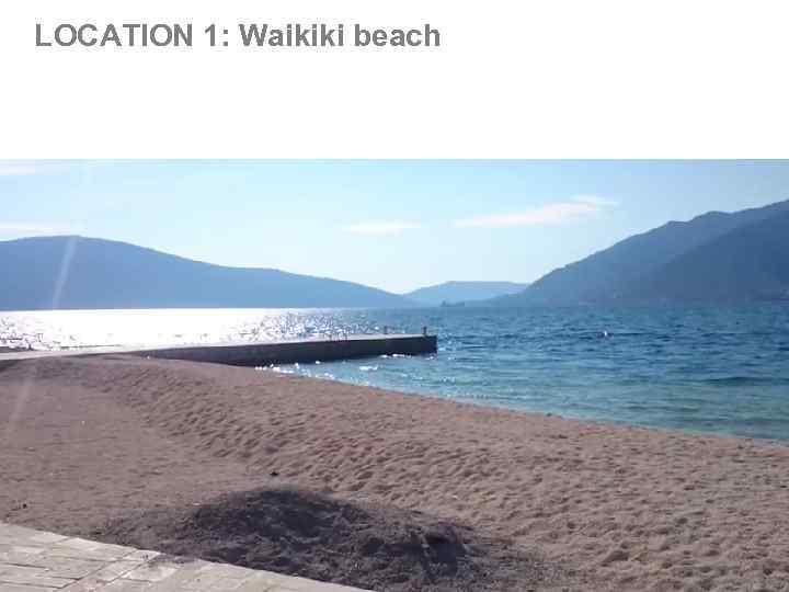 LOCATION 1: Waikiki beach