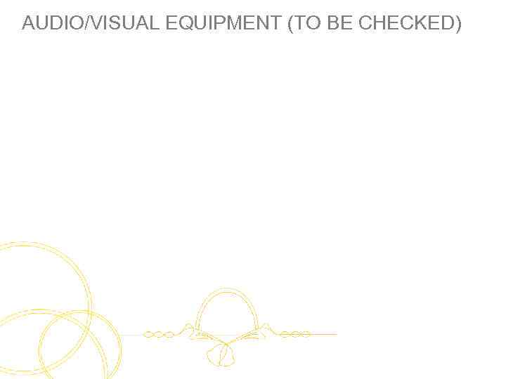 AUDIO/VISUAL EQUIPMENT (TO BE CHECKED)