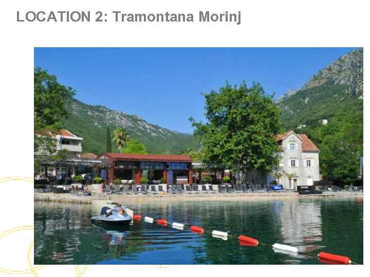 LOCATION 2: Tramontana Morinj