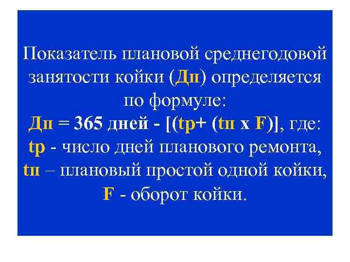 Показатель плановой среднегодовой занятости койки (Дп) определяется по формуле: Дп = 365 дней -