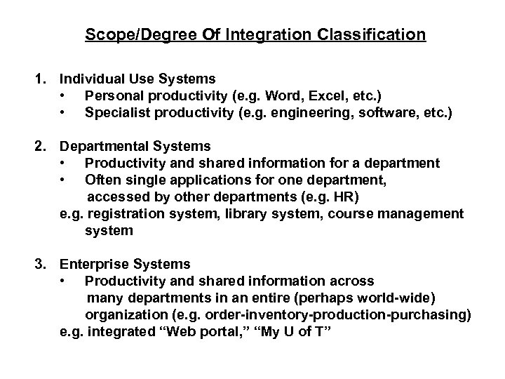 Scope/Degree Of Integration Classification 1. Individual Use Systems • Personal productivity (e. g. Word,