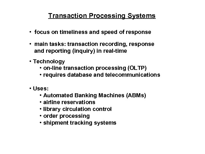 Transaction Processing Systems • focus on timeliness and speed of response • main tasks: