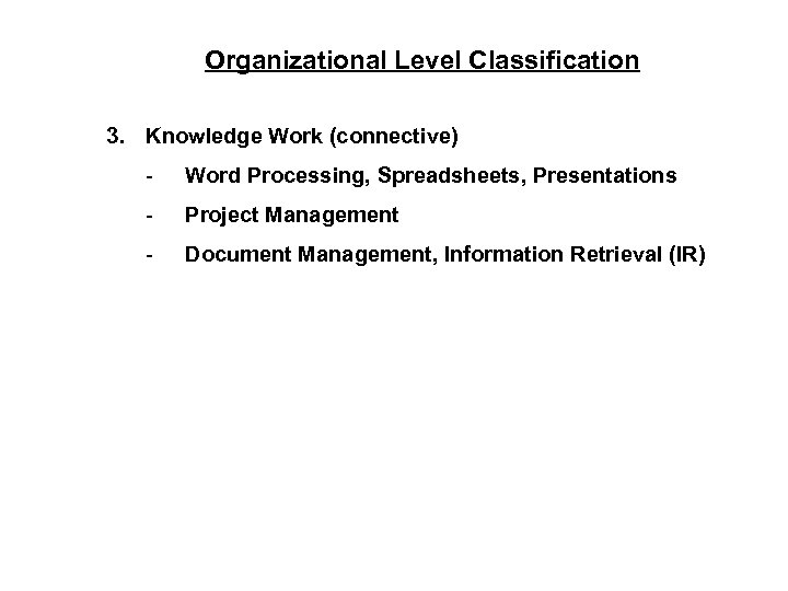 Organizational Level Classification 3. Knowledge Work (connective) - Word Processing, Spreadsheets, Presentations - Project