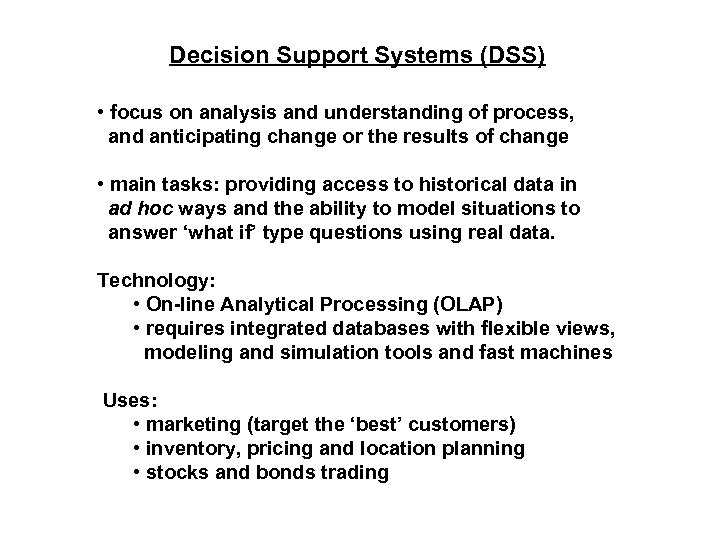 Decision Support Systems (DSS) • focus on analysis and understanding of process, and anticipating