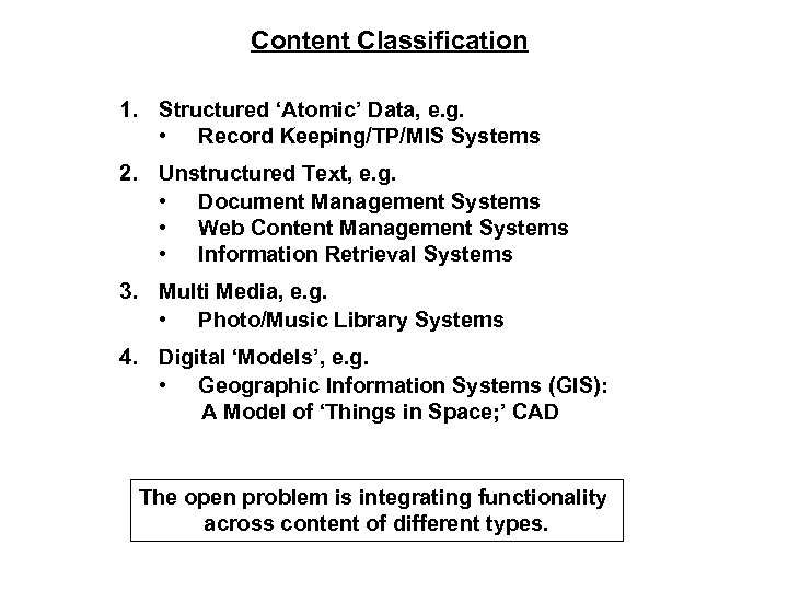 Content Classification 1. Structured 'Atomic' Data, e. g. • Record Keeping/TP/MIS Systems 2. Unstructured
