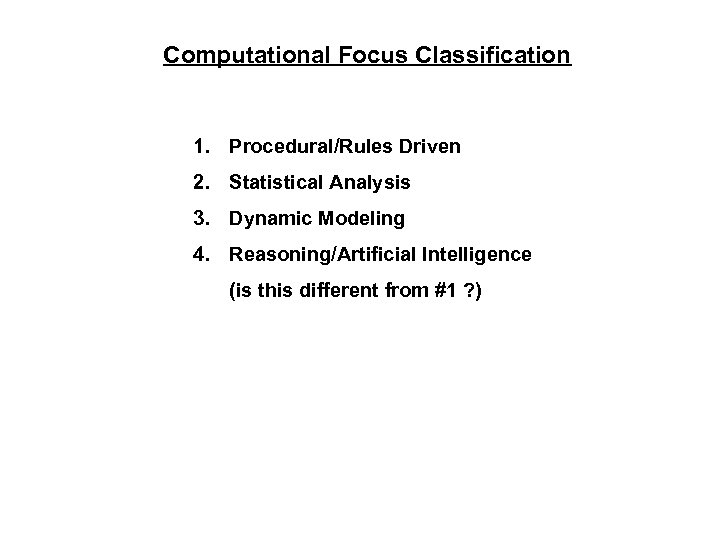 Computational Focus Classification 1. Procedural/Rules Driven 2. Statistical Analysis 3. Dynamic Modeling 4. Reasoning/Artificial