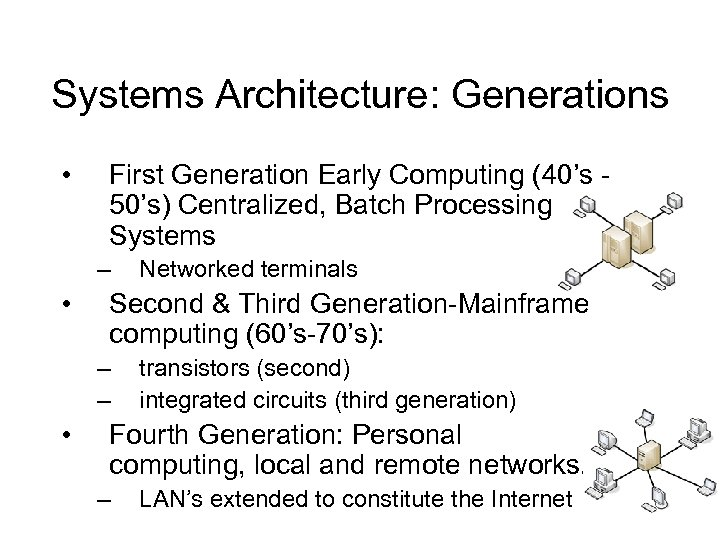 Systems Architecture: Generations • First Generation Early Computing (40's 50's) Centralized, Batch Processing Systems