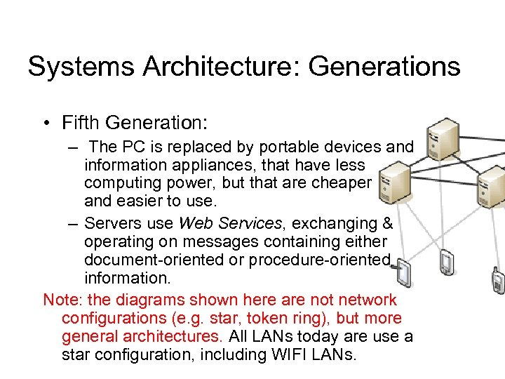 Systems Architecture: Generations • Fifth Generation: – The PC is replaced by portable devices