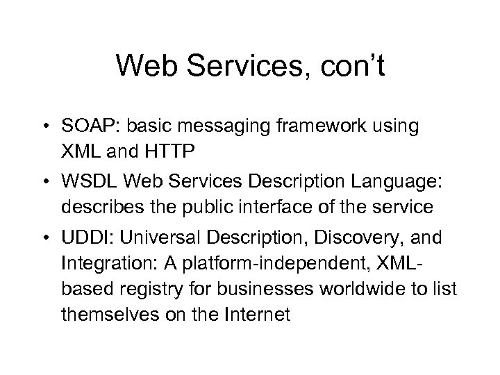Web Services, con't • SOAP: basic messaging framework using XML and HTTP • WSDL