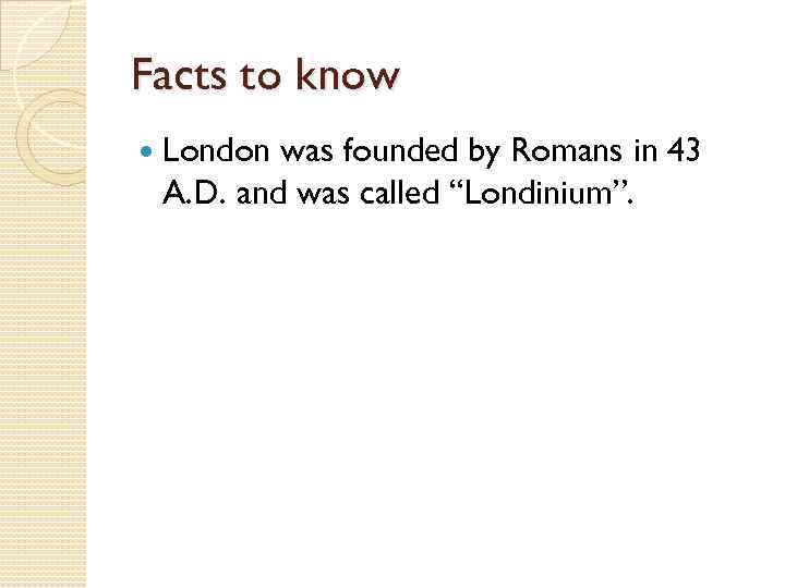 Facts to know London was founded by Romans in 43 A. D. and was