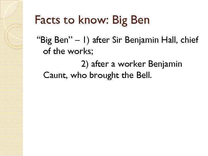 "Facts to know: Big Ben ""Big Ben"" – 1) after Sir Benjamin Hall, chief"