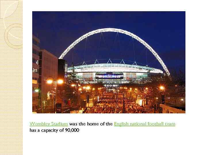 Wembley Stadium was the home of the English national football team has a capacity